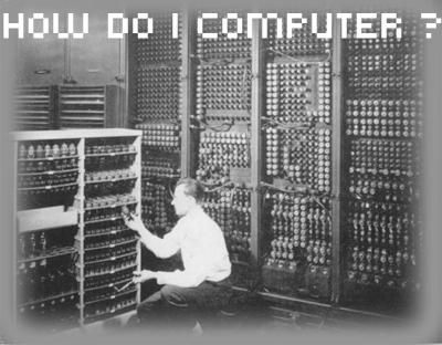 HOW DO I COMPUTER ?