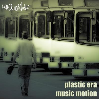 Plastic Era Music Motion Posted