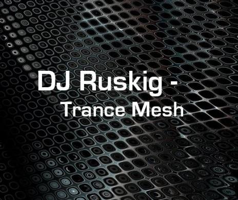 DJ Ruskig - Trance Mesh
