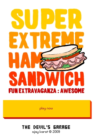 Game Concept:- Super Extreme Ham Sandwich Fun Extravaganza: Awesome! (W.I.P)