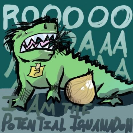 FEAR ME! FOR I AM THE POTENTIAL IGUANADON!