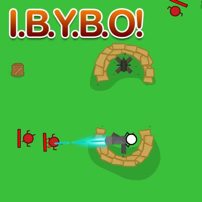 I.B.Y.B.O!