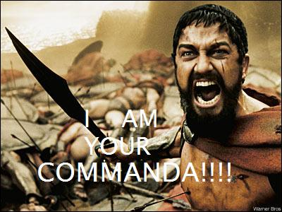 I AM YOUR COMMANDA!!!!!!!!!!