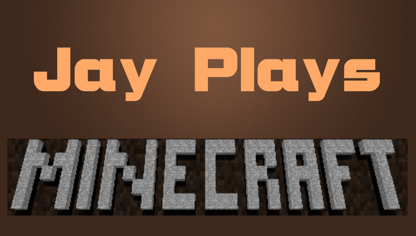 Jay Plays - Minecraft