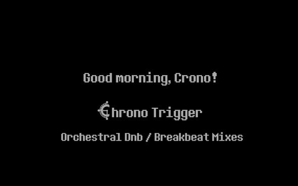 Good morning, Crono! Chrono Trigger Orchestral Drum and Bass / Breakbeat mini Album