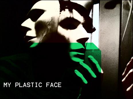 my plastic face