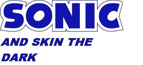 Sonic and Skin the Dark!
