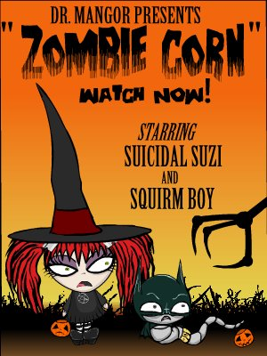 Zombie Corn Redux - starring Suicidal Suzi and Squirmboy