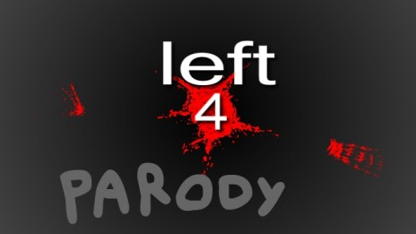 left 4 parody (not real vid just a pic)