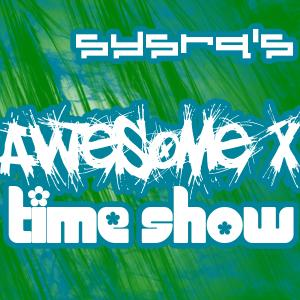 Announcing: SysRq's Awesome X Time Show!