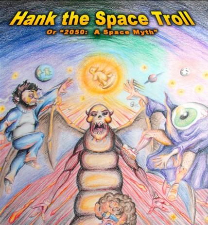 """Trolls, space beasts, adventure and prostate cancer await you in """"Hank the Space Troll""""!"""