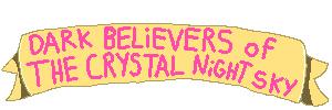 DARK BELIEVERS OF THE CRYSTAL NIGHT SKY!