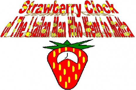 Strawberry Clock of The Italian Man Who went to Malta.