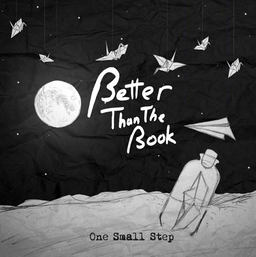 Better Than The Book - One Small Step EP FINISHED!!!!!