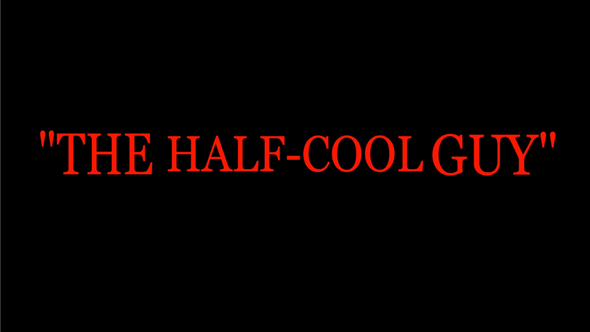 Who is THE HALF COOL GUY?