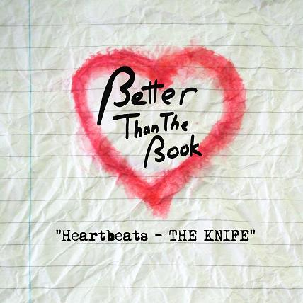 "New Better Than The Book cover song ""Heartbeats"" by The Knife!"